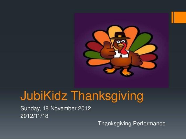JubiKidz ThanksgivingSunday, 18 November 20122012/11/18                           Thanksgiving Performance
