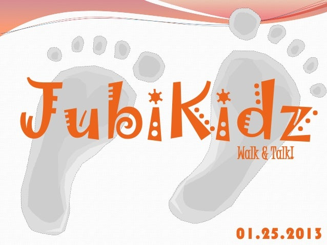 JubiKidz     Walk & Talk!     01.25.2013