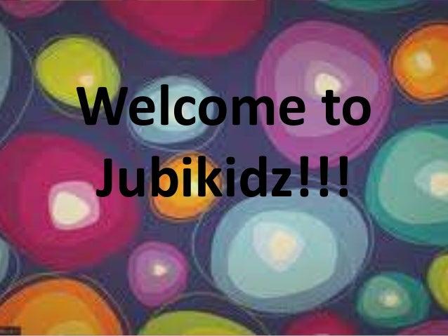 Welcome toJubikidz!!!