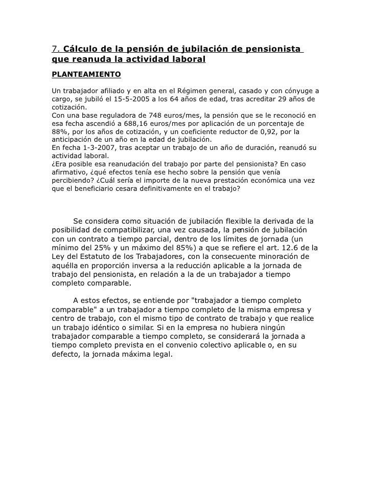 7. Cálculo de la pensión de jubilación de pensionista que reanuda la actividad laboral PLANTEAMIENTO  Un trabajador afilia...