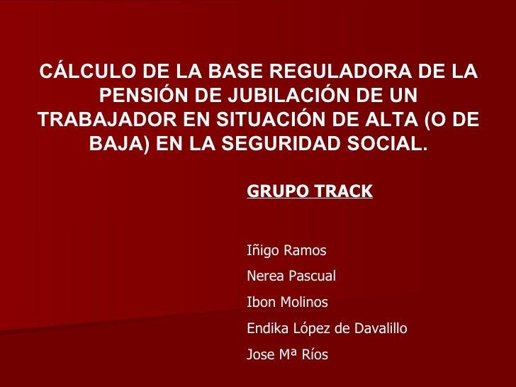 CÁLCULO DE LA BASE REGULADORA DE LA PENSIÓN DE JUBILACIÓN DE UN TRABAJADOR EN SITUACIÓN DE ALTA (O DE BAJA) EN LA SEGURIDA...
