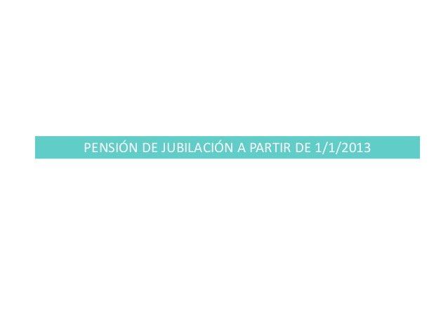 PENSIÓN DE JUBILACIÓN A PARTIR DE 1/1/2013