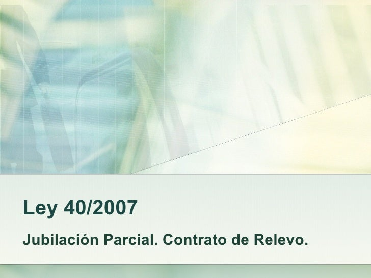 Ley 40/2007 Jubilación Parcial. Contrato de Relevo.