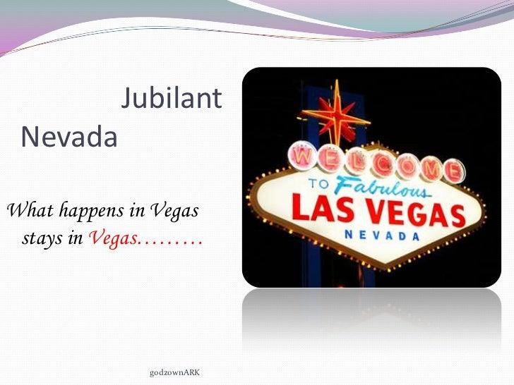 Jubilant NevadaWhat happens in Vegas stays in Vegas………               godzownARK