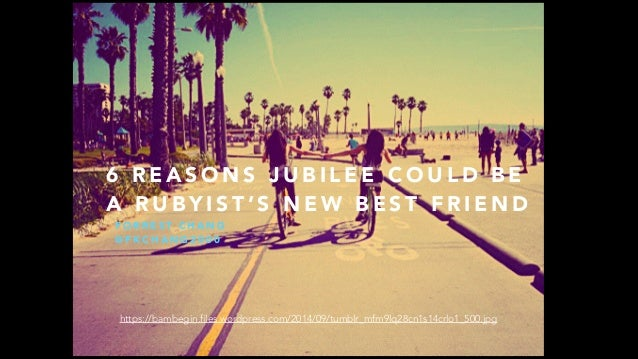 6 REASONS JUBILEE COULD BE  A RUBYIST'S NEW BEST FRIEND  FORREST CHANG  @FKCHANG2000  https://bambegin.files.wordpress.com...