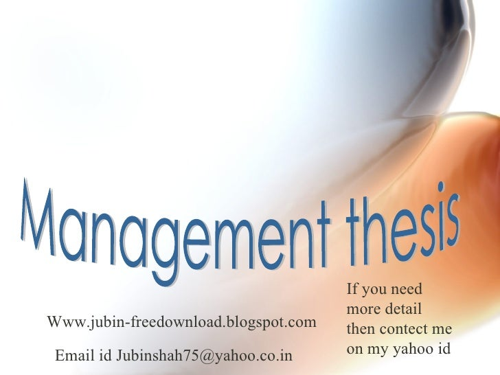 Management thesis Www.jubin-freedownload.blogspot.com Email id Jubinshah75@yahoo.co.in If you need more detail then contec...
