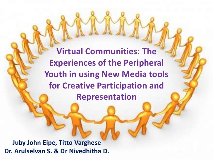 Virtual Communities: The              Experiences of the Peripheral             Youth in using New Media tools            ...