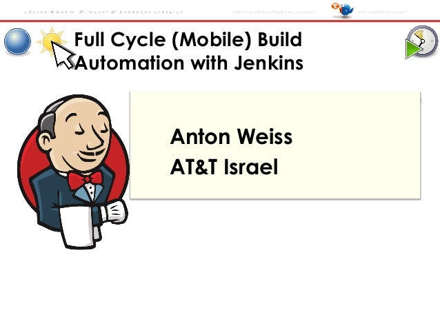 Jenkins User Conference  Herzelia, July 5 2012  Full Cycle (Mobile) Build Automation with Jenkins  Anton Weiss AT&T Israel...