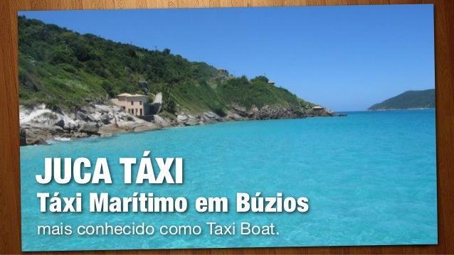 JUCA TÁXITáxi Marítimo em Búziosmais conhecido como Taxi Boat.