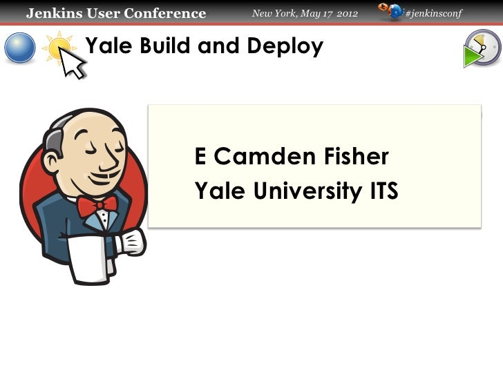 Jenkins User Conference   New York, May 17 2012   #jenkinsconf       Yale Build and Deploy                     E Camden Fi...
