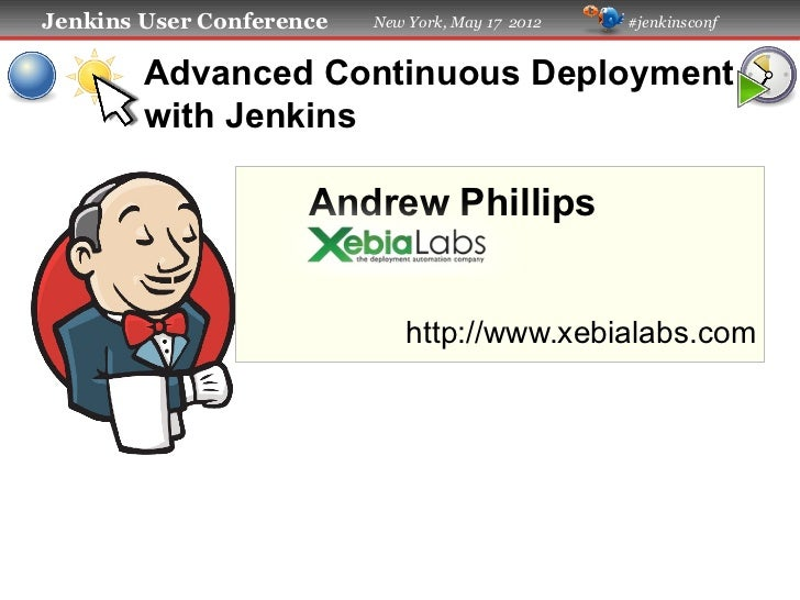 Jenkins User Conference   New York, May 17 2012   #jenkinsconf        Advanced Continuous Deployment        with Jenkins  ...
