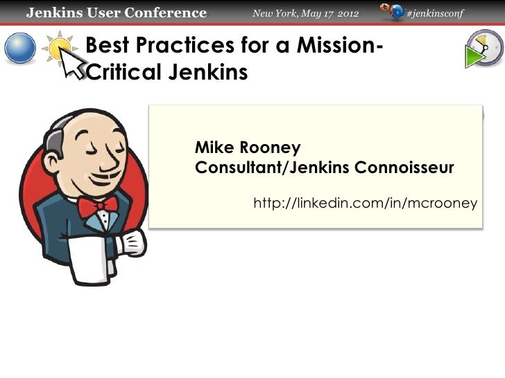 Jenkins User Conference    New York, May 17 2012   #jenkinsconf       Best Practices for a Mission-       Critical Jenkins...