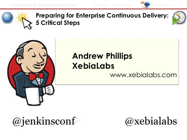 Jenkins User Conference  Palo Alto , Oct 23 2013  @jenkinsconf  Preparing for Enterprise Continuous Delivery: 5 Critical S...