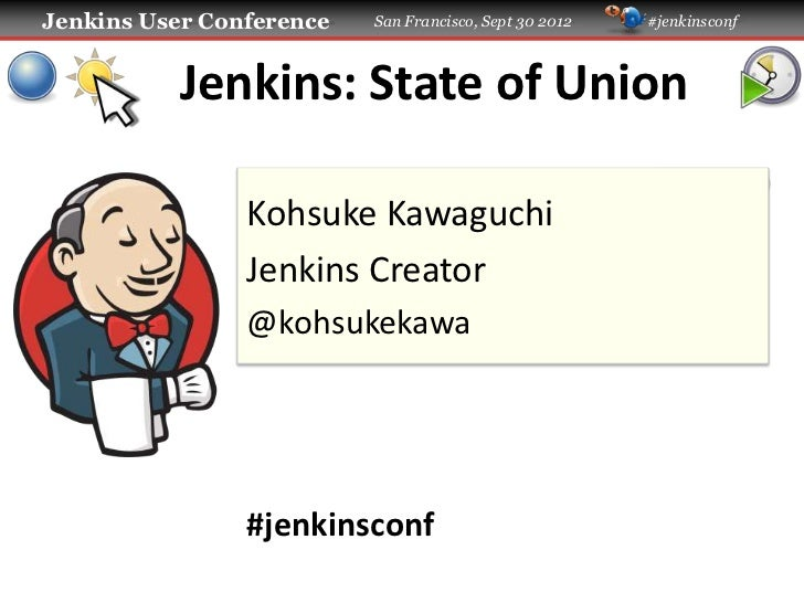 Jenkins User Conference   San Francisco, Sept 30 2012   #jenkinsconf           Jenkins: State of Union                Kohs...
