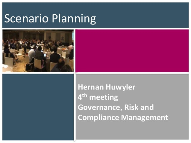 Hernan Huwyler 4th meeting Governance, Risk and Compliance Management Scenario Planning