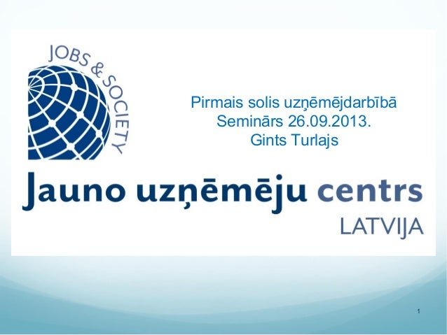 1 Pirmais solis uzņēmējdarbībā Seminārs 26.09.2013. Gints Turlajs