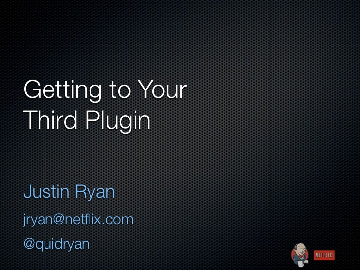 Getting to YourThird PluginJustin Ryanjryan@netflix.com@quidryan