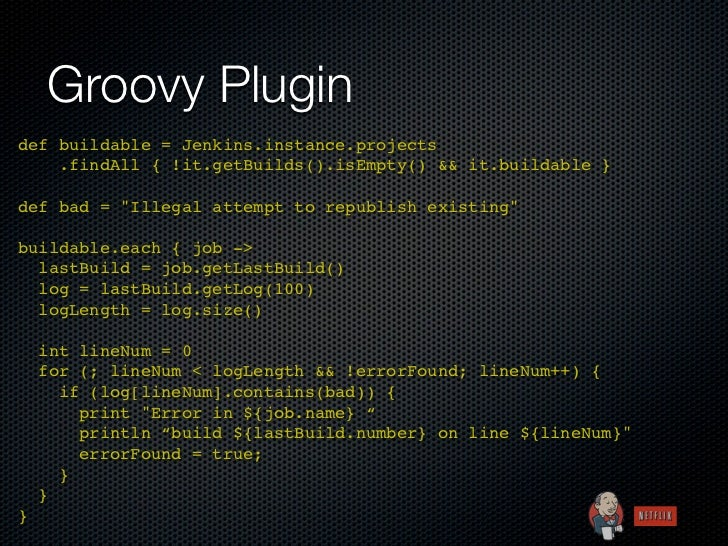 Groovy Plugindef buildable = Jenkins.instance.projects .findAll { !it.getBuilds().isEmpty() && it.buildable }def bad = ...