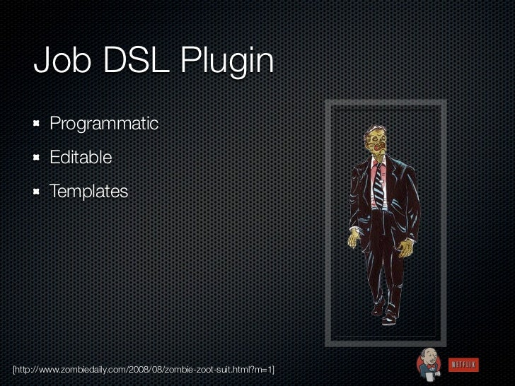 Job DSL Plugin        Programmatic        Editable        Templates[http://www.zombiedaily.com/2008/08/zombie-zoot-suit.ht...