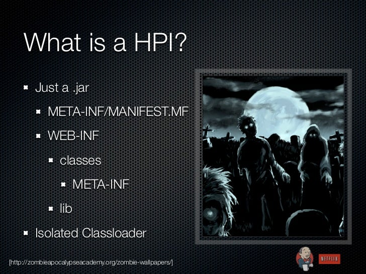 What is a HPI?        Just a .jar            META-INF/MANIFEST.MF            WEB-INF                 classes              ...