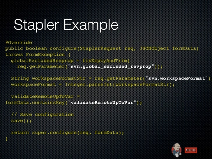 Stapler Example@Overridepublic boolean configure(StaplerRequest req, JSONObject formData)throws FormException {  globalExc...