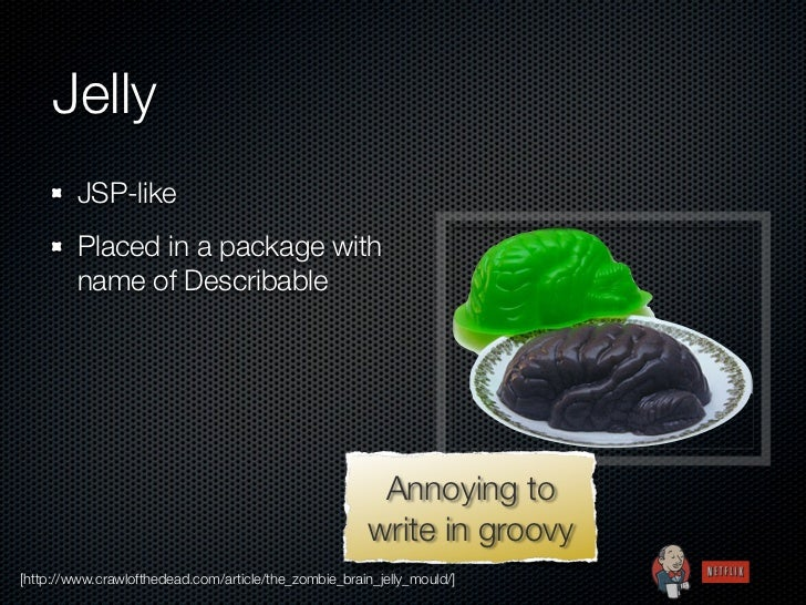Jelly         JSP-like         Placed in a package with         name of Describable                                       ...