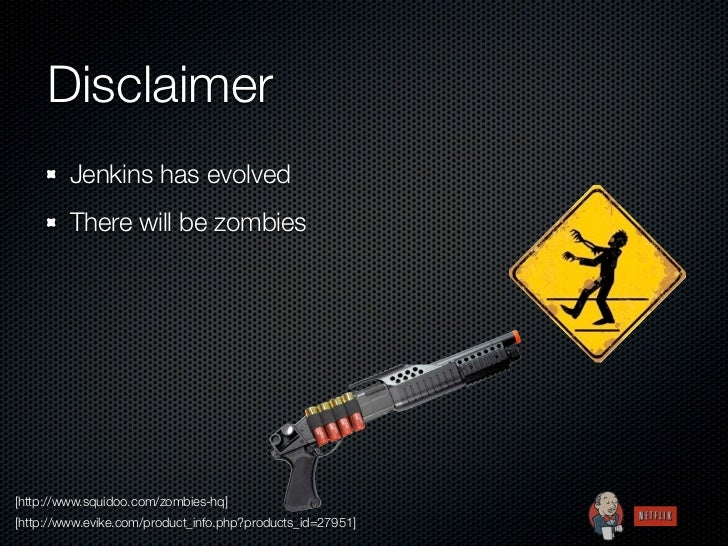 Disclaimer         Jenkins has evolved         There will be zombies[http://www.squidoo.com/zombies-hq][http://www.evike.c...