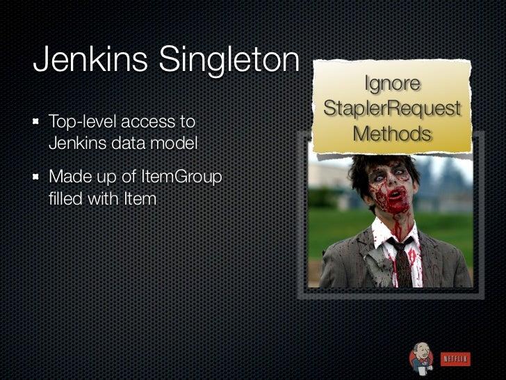 Jenkins Singleton                            Ignore                        StaplerRequest Top-level access to Jenkins data...