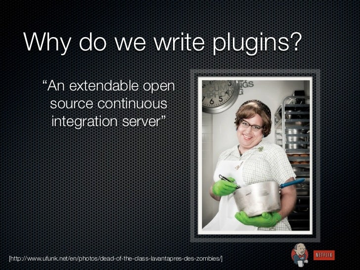 """Why do we write plugins?           """"An extendable open            source continuous            integration server""""[http://..."""