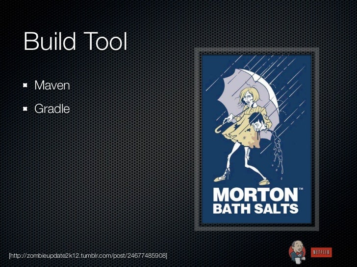 Build Tool        Maven        Gradle[http://zombieupdate2k12.tumblr.com/post/24677485908]