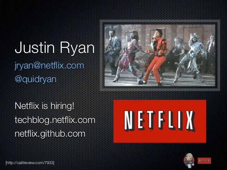 Justin Ryan     jryan@netflix.com     @quidryan     Netflix is hiring!     techblog.netflix.com     netflix.github.com[http://...