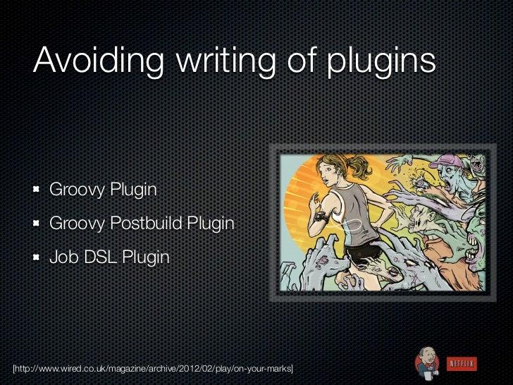 Avoiding writing of plugins        Groovy Plugin        Groovy Postbuild Plugin        Job DSL Plugin[http://www.wired.co....