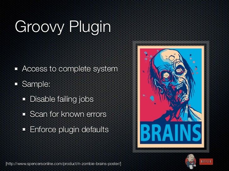 Groovy Plugin        Access to complete system        Sample:             Disable failing jobs             Scan for known ...