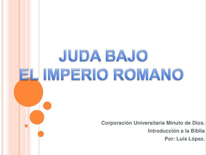 Corporación Universitaria Minuto de Dios.                  Introducción a la Biblia                         Por: Luis López.