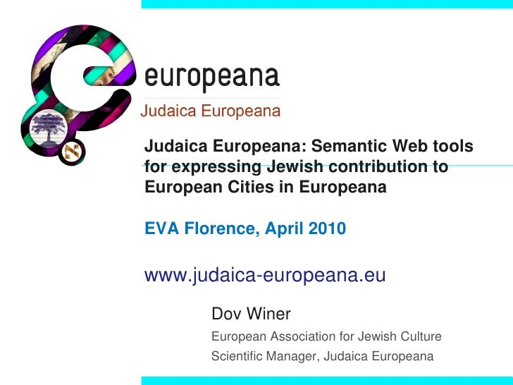Judaica Europeana: Semantic Web tools for expressing Jewish contribution to European Cities in Europeana  EVA Florence, Ap...