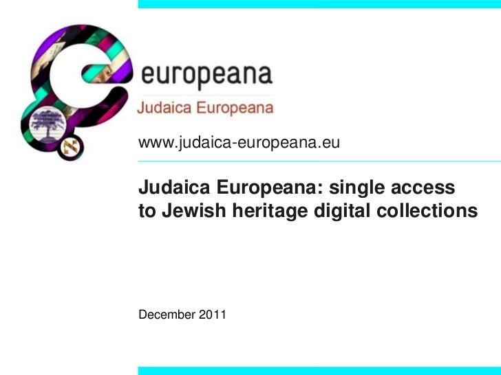 www.judaica-europeana.euJudaica Europeana: single accessto Jewish heritage digital collectionsDecember 2011