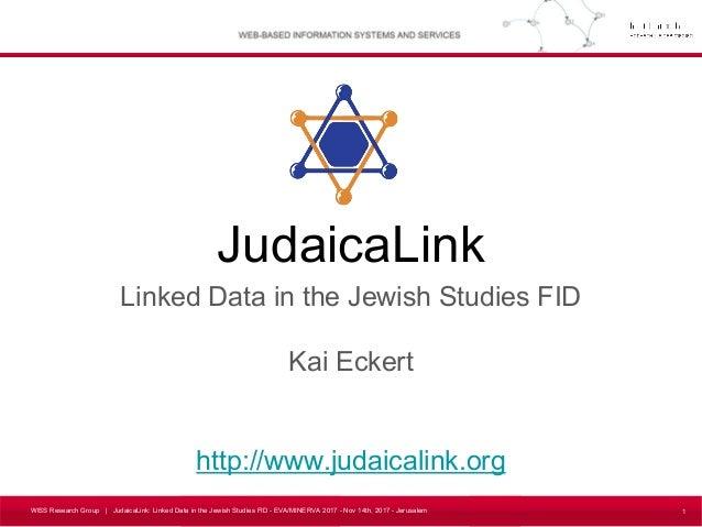 WISS Research Group | JudaicaLink: Linked Data in the Jewish Studies FID - EVA/MINERVA 2017 - Nov 14th, 2017 - Jerusalem J...