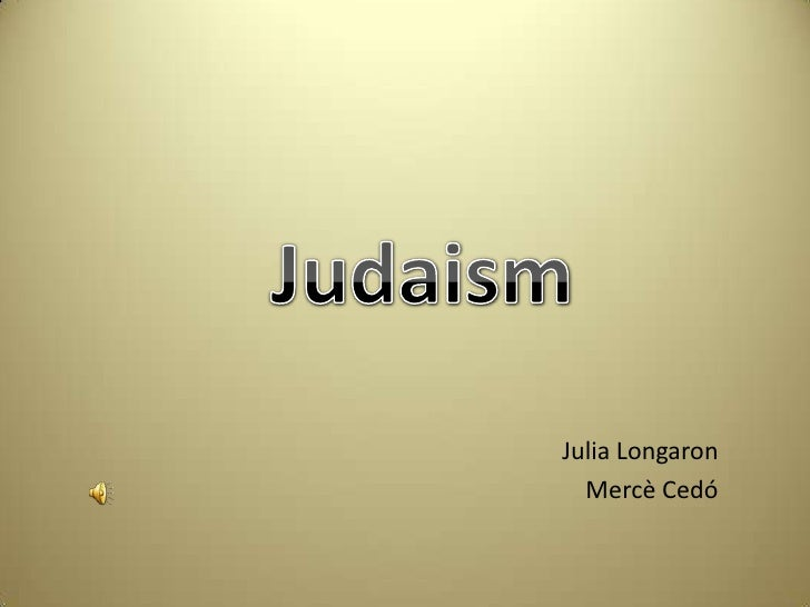 Judaism<br />Julia Longaron<br />MercèCedó<br />