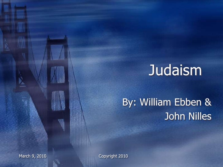 Judaism                             By: William Ebben &                                      John Nilles   March 9, 2010  ...