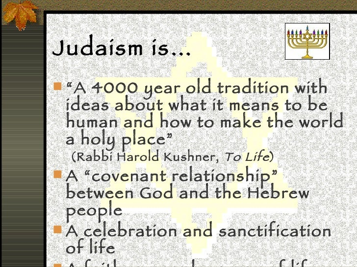 "Judaism is… <ul><li>"" A 4000 year old tradition with ideas about what it means to be human and how to make the world a hol..."