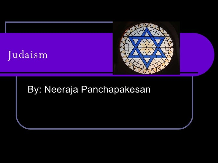 Judaism By: Neeraja Panchapakesan