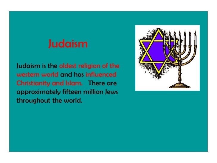 Judaism is the  oldest religion of the western world  and has  influenced Christianity and Islam.  There are approximately...