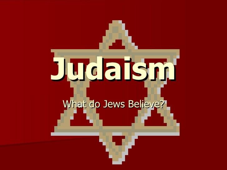 Judaism What do Jews Believe?