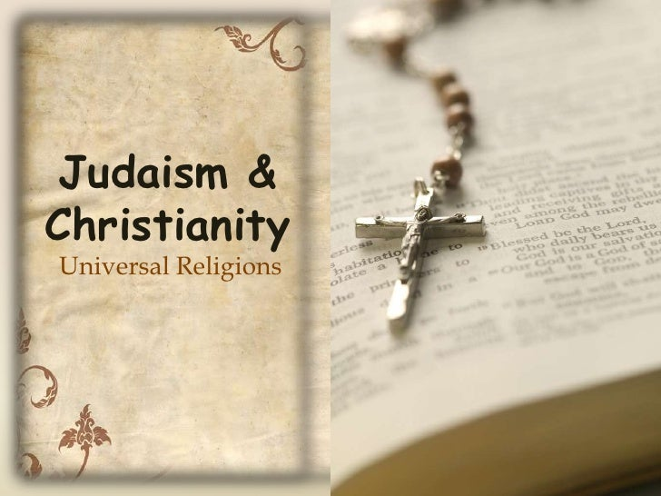 Judaism & Christianity<br />Universal Religions<br />