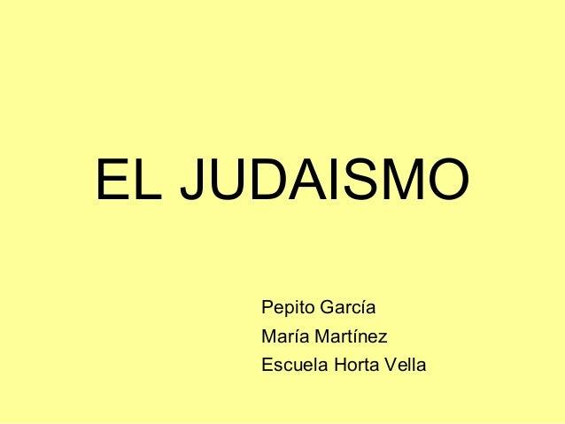 EL JUDAISMO Pepito García María Martínez Escuela Horta Vella