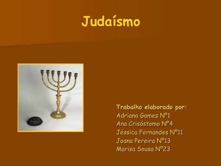 Judaísmo <ul><li>Trabalho elaborado por:   </li></ul><ul><li>Adriana Gomes Nº1 </li></ul><ul><li>Ana Crisóstomo Nº4 </li><...