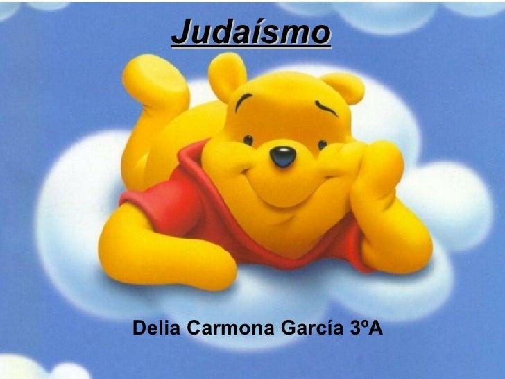 Judaísmo <ul><ul><li>Delia Carmona García 3ºA </li></ul></ul>