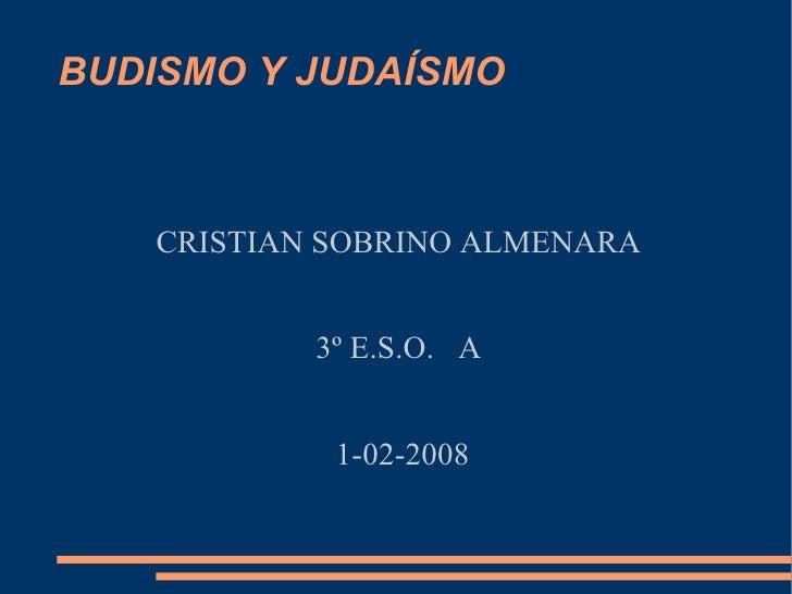 BUDISMO Y JUDAÍSMO  CRISTIAN SOBRINO ALMENARA  3º E.S.O.  A  1-02-2008