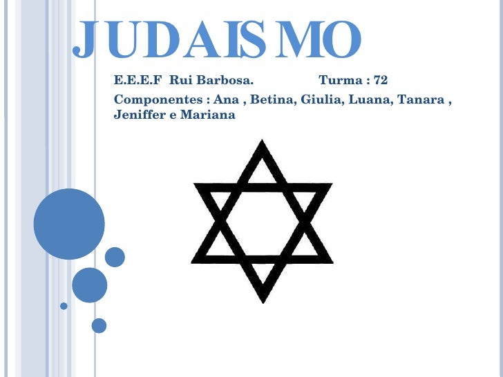 JUDAISMO E.E.E.F  Rui Barbosa.  Turma : 72 Componentes : Ana , Betina, Giulia, Luana, Tanara , Jeniffer e Mariana