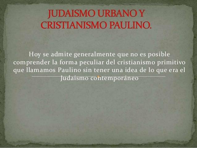 Hoy se admite generalmente que no es posible  comprender la forma peculiar del cristianismo primitivo  que llamamos Paulin...